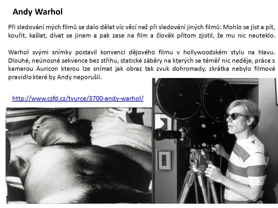 Andy Warhol Při sledování mých filmů se dalo dělat víc věcí než při sledování jiných filmů: Mohlo se jíst a pít, kouřit, kašlat, dívat se jinam a pak zase na film a člověk přitom zjistil, že mu nic neuteklo.