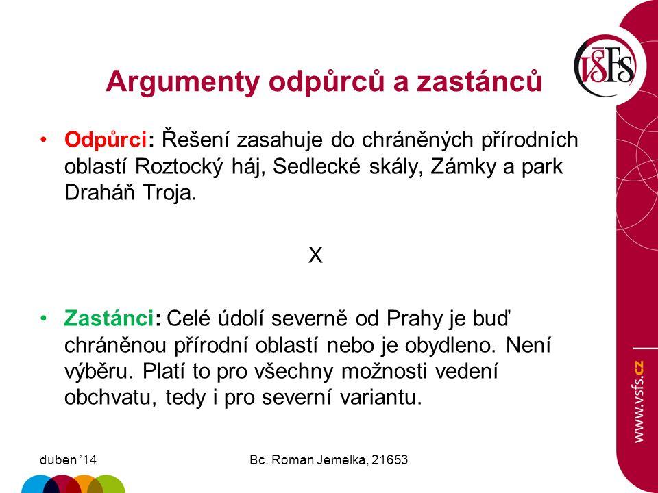 Argumenty odpůrců a zastánců duben '14Bc. Roman Jemelka, 21653 Odpůrci: Řešení vede přes obydlené části Prahy. X Zastánci: Trasa je vedena po polích v