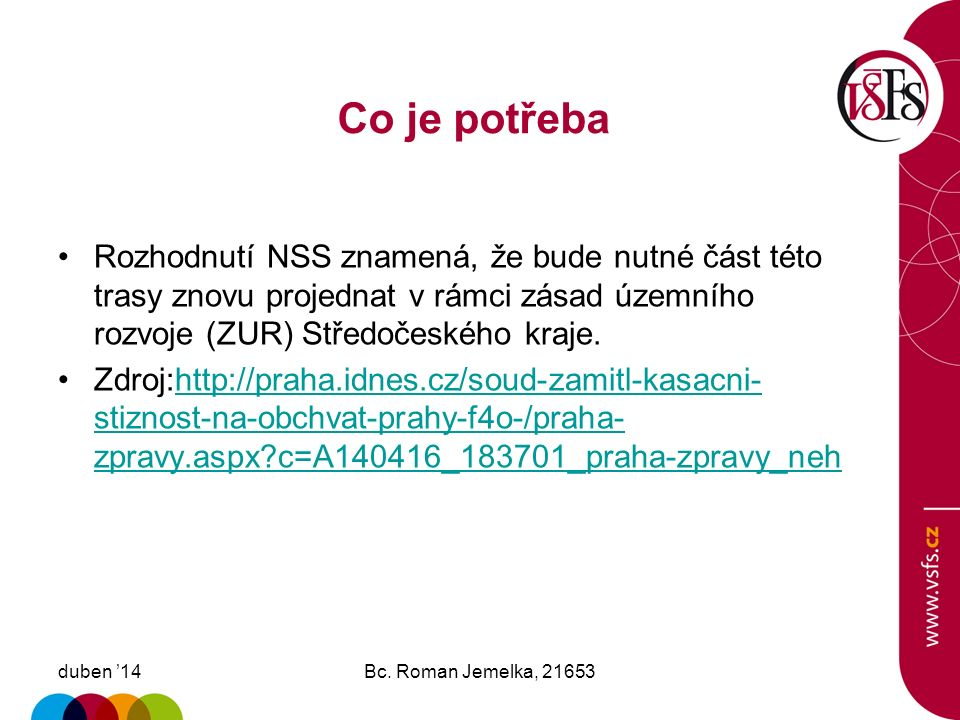 Současný stav projektu duben '14Bc. Roman Jemelka, 21653 Na základě rozsudku NSS a precedentního rozhodnutí MMR: byly zrušeny části ZUR hl.m.Prahy, kt