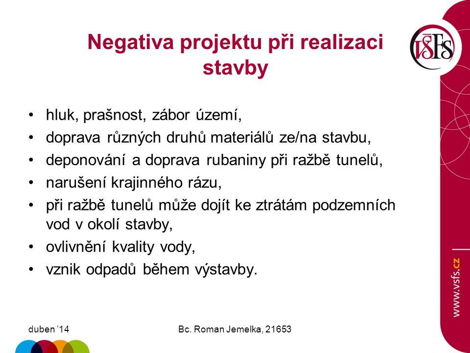 Pozitiva projektu duben '14Bc. Roman Jemelka, 21653 Tranzitní doprava bude odstraněna z vnitroměstských komunikací Prahy a tím dojde k odlehčení celé