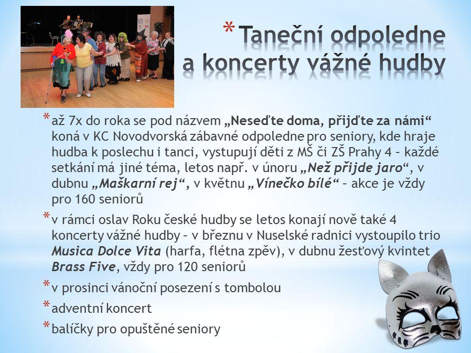 """* až 7x do roka se pod názvem """"Neseďte doma, přijďte za námi koná v KC Novodvorská zábavné odpoledne pro seniory, kde hraje hudba k poslechu i tanci, vystupují děti z MŠ či ZŠ Prahy 4 – každé setkání má jiné téma, letos např."""
