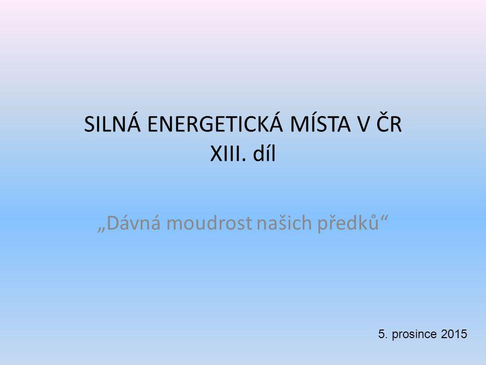 """SILNÁ ENERGETICKÁ MÍSTA V ČR XIII. díl """"Dávná moudrost našich předků 5. prosince 2015"""