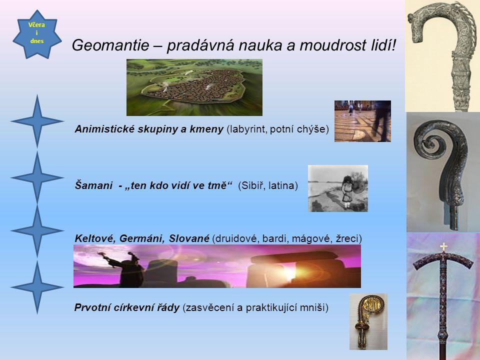 """Včera i dnes Animistické skupiny a kmeny (labyrint, potní chýše) Šamani - """"ten kdo vidí ve tmě (Sibiř, latina) Keltové, Germáni, Slované (druidové, bardi, mágové, žreci) Prvotní církevní řády (zasvěcení a praktikující mniši) Geomantie – pradávná nauka a moudrost lidí!"""
