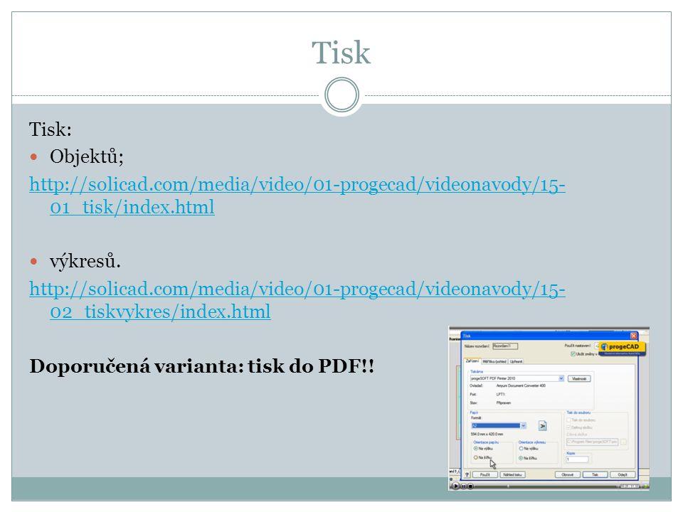 Tisk Tisk: Objektů; http://solicad.com/media/video/01-progecad/videonavody/15- 01_tisk/index.html výkresů.