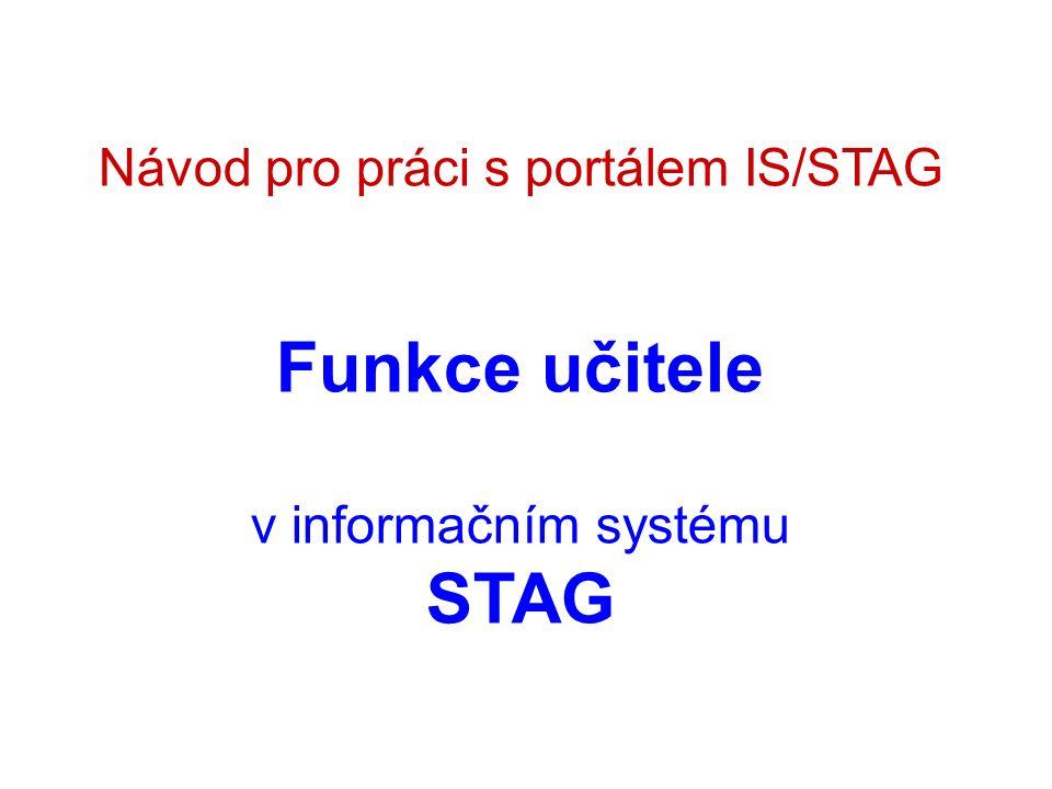 Návod pro práci s portálem IS/STAG Funkce učitele v informačním systému STAG
