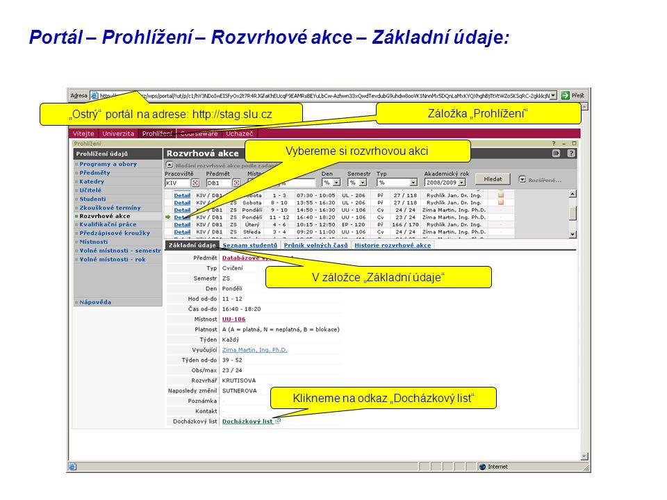 """Portál – Prohlížení – Rozvrhové akce – Základní údaje: Vybereme si rozvrhovou akci V záložce """"Základní údaje Klikneme na odkaz """"Docházkový list """"Ostrý portál na adrese: http://stag.slu.cz Záložka """"Prohlížení"""