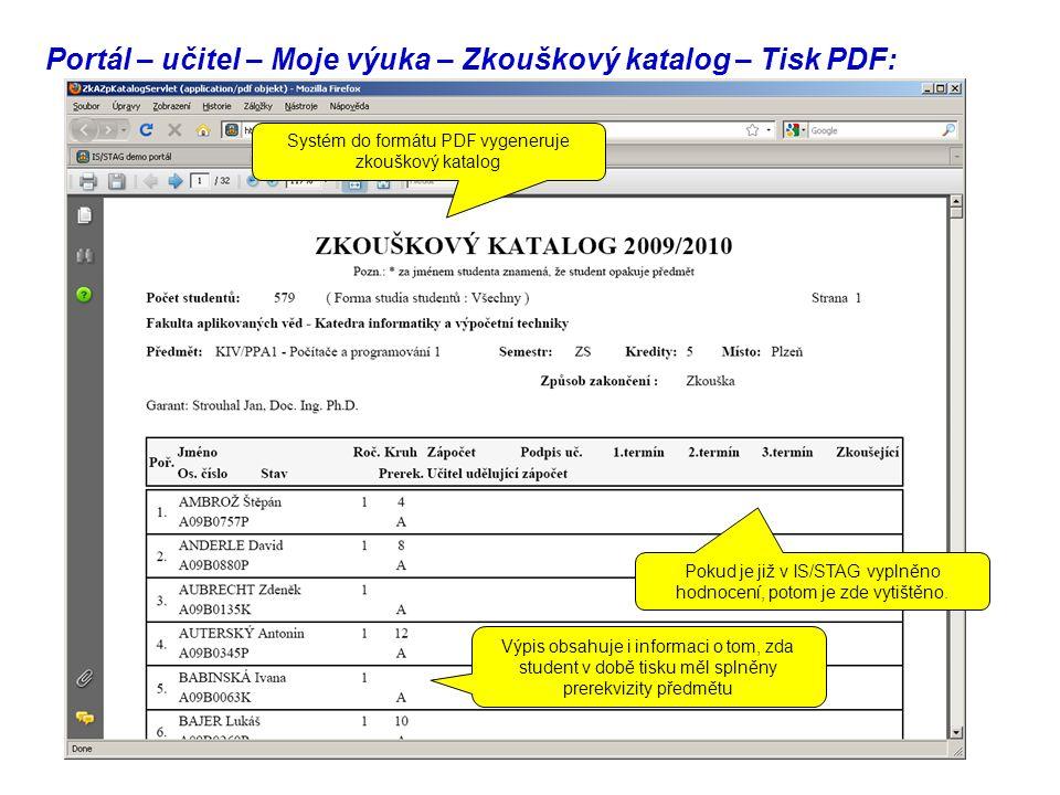 Portál – učitel – Moje výuka – Zkouškový katalog – Tisk PDF: Systém do formátu PDF vygeneruje zkouškový katalog Výpis obsahuje i informaci o tom, zda student v době tisku měl splněny prerekvizity předmětu Pokud je již v IS/STAG vyplněno hodnocení, potom je zde vytištěno.
