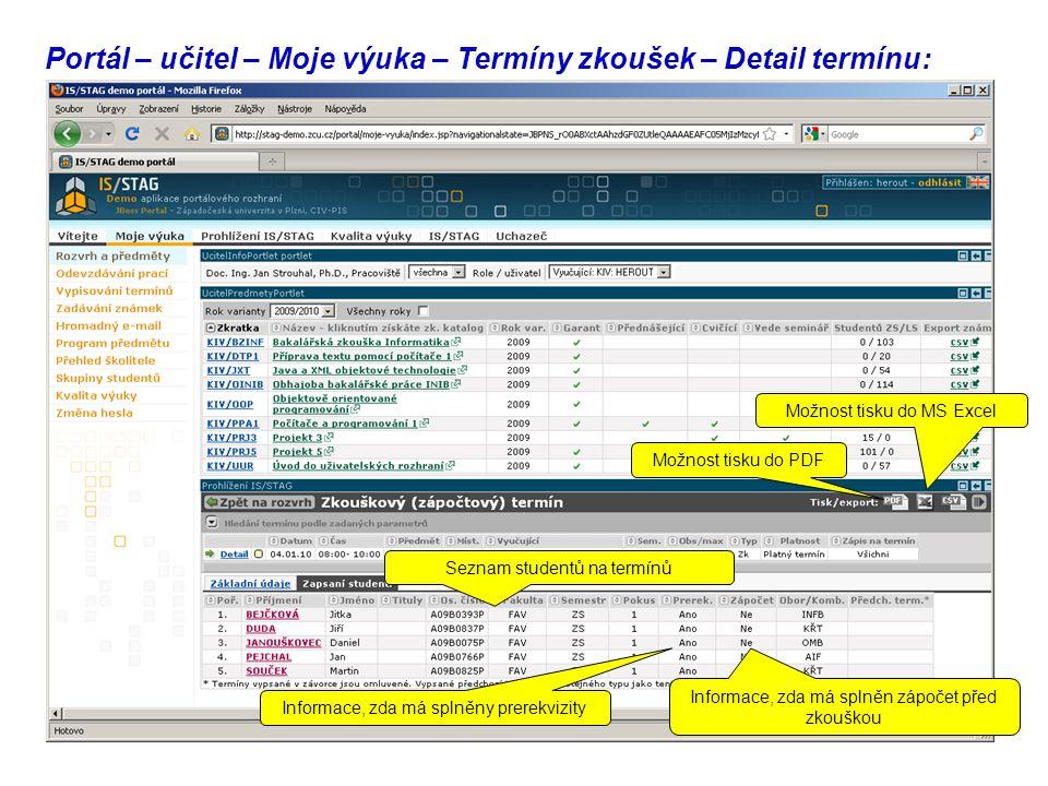 Portál – učitel – Moje výuka – Termíny zkoušek – Detail termínu: Seznam studentů na termínů Informace, zda má splněny prerekvizity Informace, zda má splněn zápočet před zkouškou Možnost tisku do PDF Možnost tisku do MS Excel