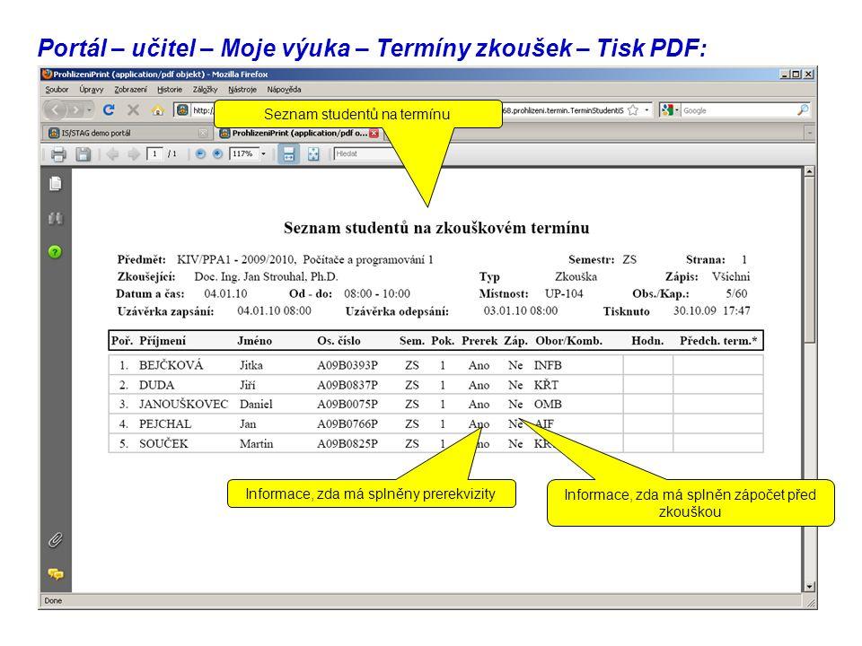 Portál – učitel – Moje výuka – Termíny zkoušek – Tisk PDF: Informace, zda má splněny prerekvizity Informace, zda má splněn zápočet před zkouškou Seznam studentů na termínu