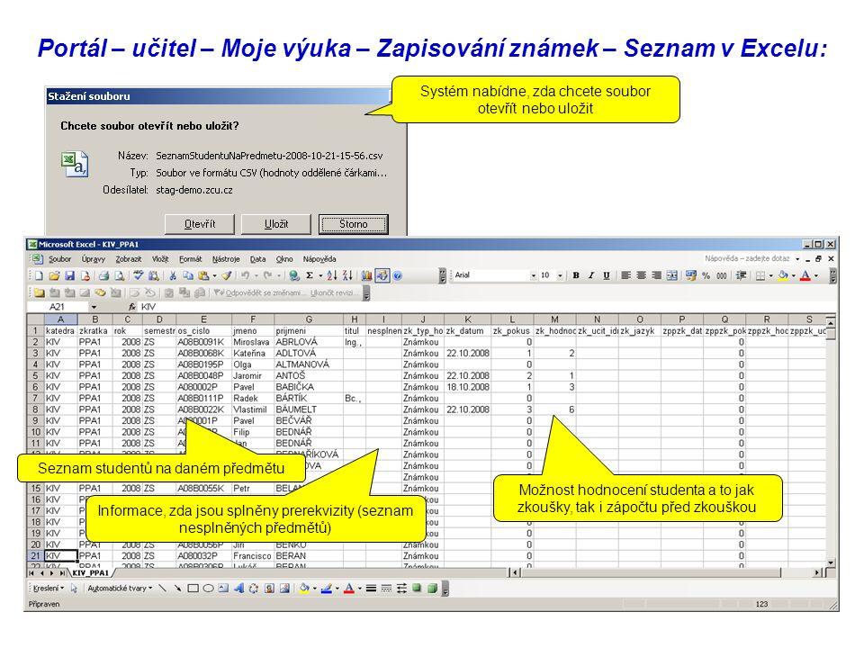 Portál – učitel – Moje výuka – Zapisování známek – Seznam v Excelu: Systém nabídne, zda chcete soubor otevřít nebo uložit Seznam studentů na daném předmětu Informace, zda jsou splněny prerekvizity (seznam nesplněných předmětů) Možnost hodnocení studenta a to jak zkoušky, tak i zápočtu před zkouškou