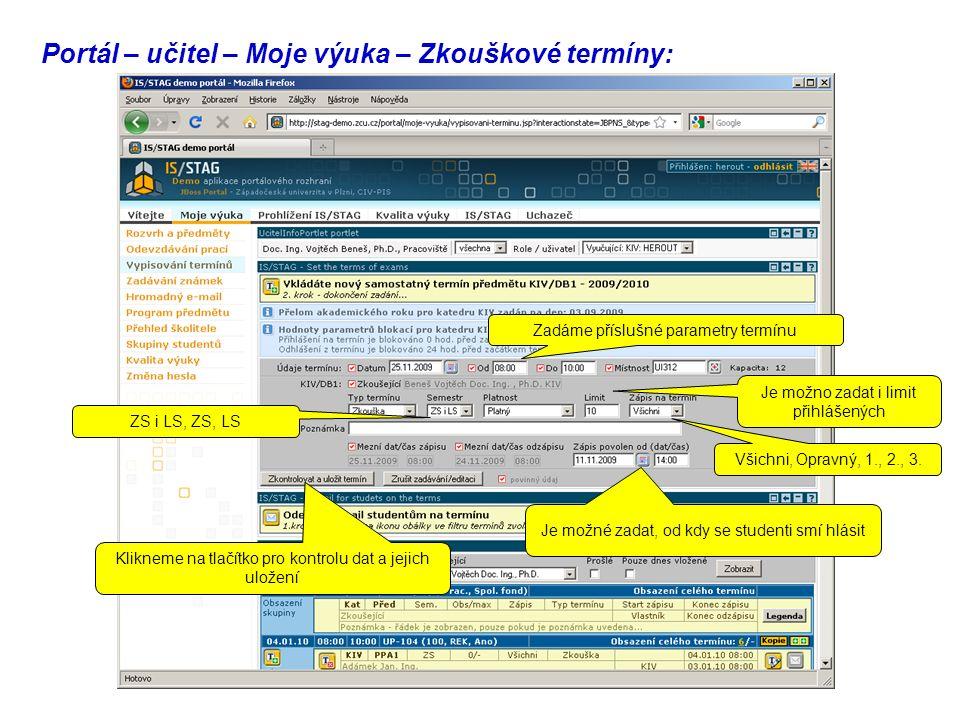 Portál – učitel – Moje výuka – Zkouškové termíny: Zadáme příslušné parametry termínu Je možno zadat i limit přihlášených Je možné zadat, od kdy se studenti smí hlásit Klikneme na tlačítko pro kontrolu dat a jejich uložení Všichni, Opravný, 1., 2., 3.