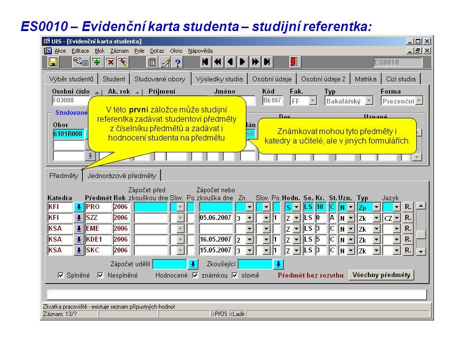 ES0010 – Evidenční karta studenta – studijní referentka: V této první záložce může studijní referentka zadávat studentovi předměty z číselníku předmětů a zadávat i hodnocení studenta na předmětu Známkovat mohou tyto předměty i katedry a učitelé, ale v jiných formulářích.