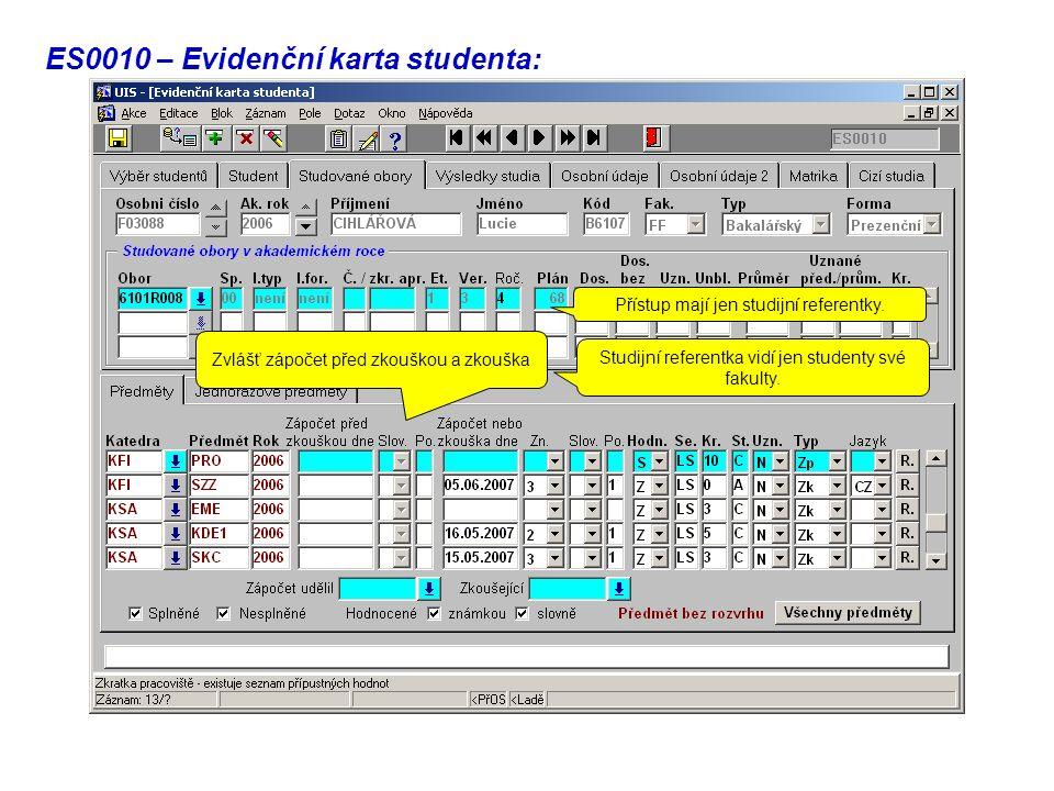 ES0010 – Evidenční karta studenta: Zvlášť zápočet před zkouškou a zkouška Přístup mají jen studijní referentky.