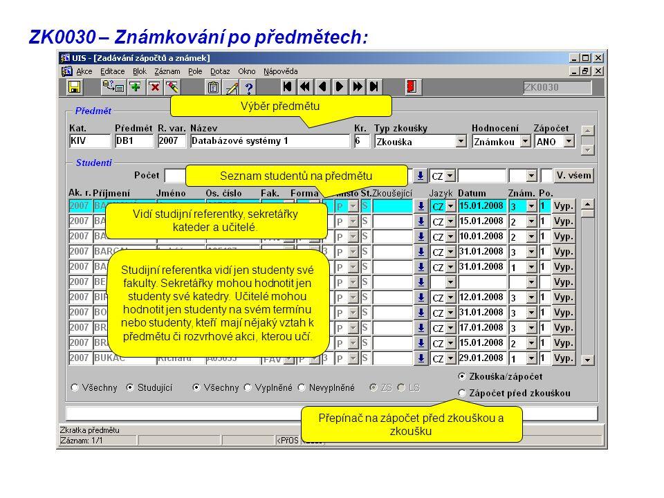 ZK0030 – Známkování po předmětech: Přepínač na zápočet před zkouškou a zkoušku Vidí studijní referentky, sekretářky kateder a učitelé.
