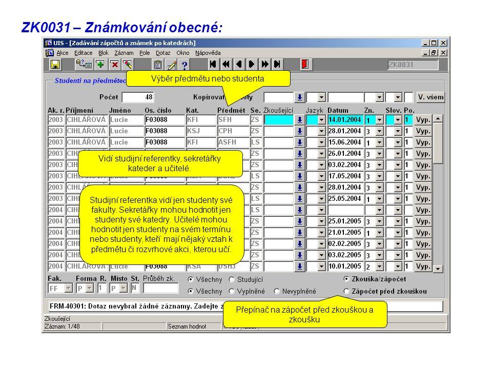 ZK0031 – Známkování obecné: Přepínač na zápočet před zkouškou a zkoušku Vidí studijní referentky, sekretářky kateder a učitelé.