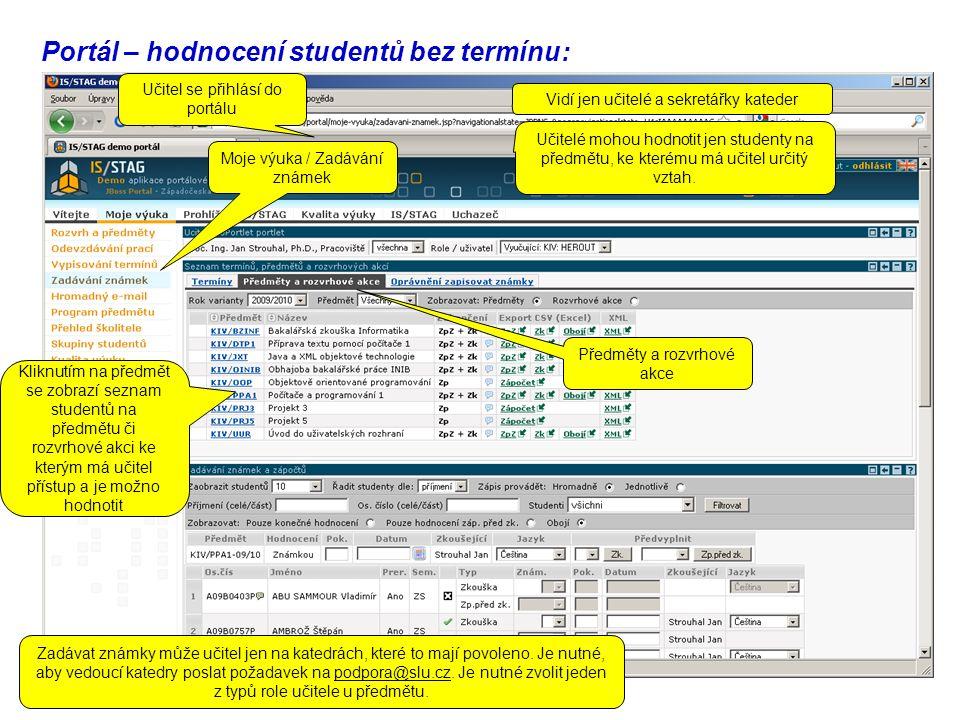 Portál – hodnocení studentů bez termínu: Moje výuka / Zadávání známek Kliknutím na předmět se zobrazí seznam studentů na předmětu či rozvrhové akci ke kterým má učitel přístup a je možno hodnotit Zadávat známky může učitel jen na katedrách, které to mají povoleno.