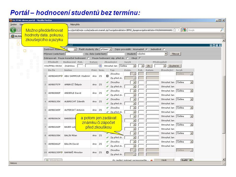 Portál – hodnocení studentů bez termínu: Možno předdefinovat hodnoty data, pokusu, zkoušejícího a jazyku a potom jen zadávat známku či zápočet před zkouškou