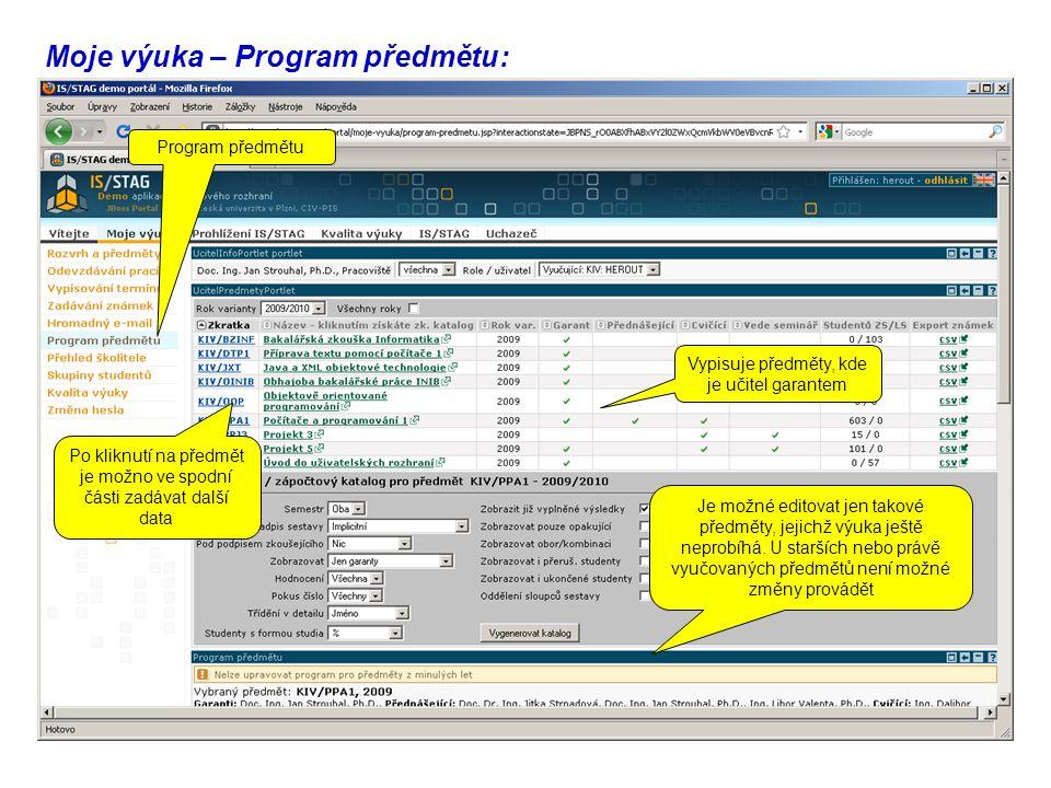 Moje výuka – Program předmětu: Program předmětu Vypisuje předměty, kde je učitel garantem Po kliknutí na předmět je možno ve spodní části zadávat další data Je možné editovat jen takové předměty, jejichž výuka ještě neprobíhá.
