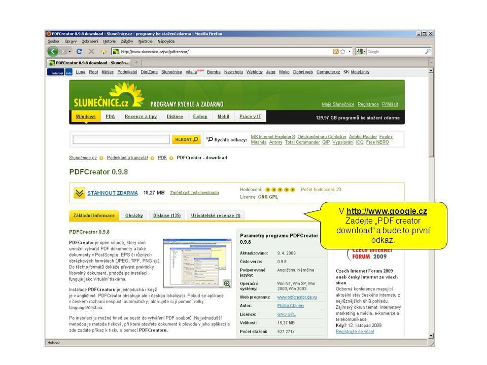 """V http://www.google.cz Zadejte """"PDF creator download a bude to první odkaz."""