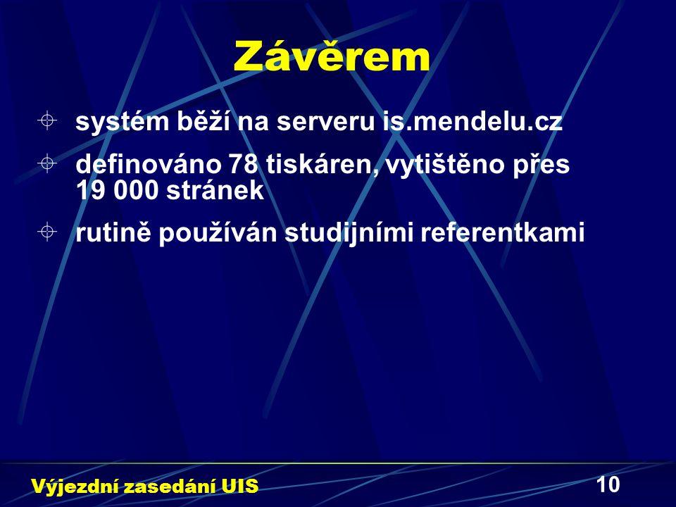 10 Závěrem  systém běží na serveru is.mendelu.cz  definováno 78 tiskáren, vytištěno přes 19 000 stránek  rutině používán studijními referentkami Vý