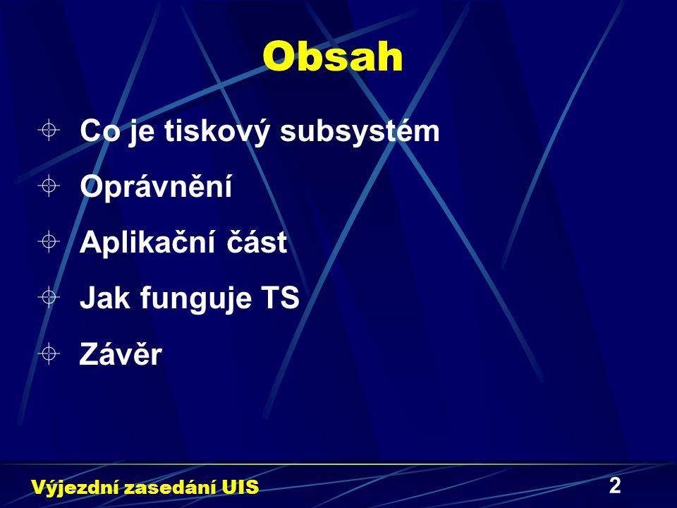 2 Obsah  Co je tiskový subsystém  Oprávnění  Aplikační část  Jak funguje TS  Závěr Výjezdní zasedání UIS