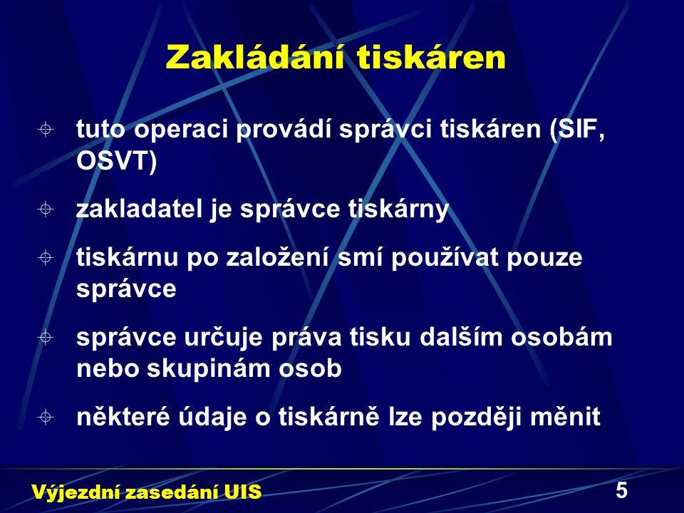 5 Zakládání tiskáren Výjezdní zasedání UIS  tuto operaci provádí správci tiskáren (SIF, OSVT)  zakladatel je správce tiskárny  tiskárnu po založení