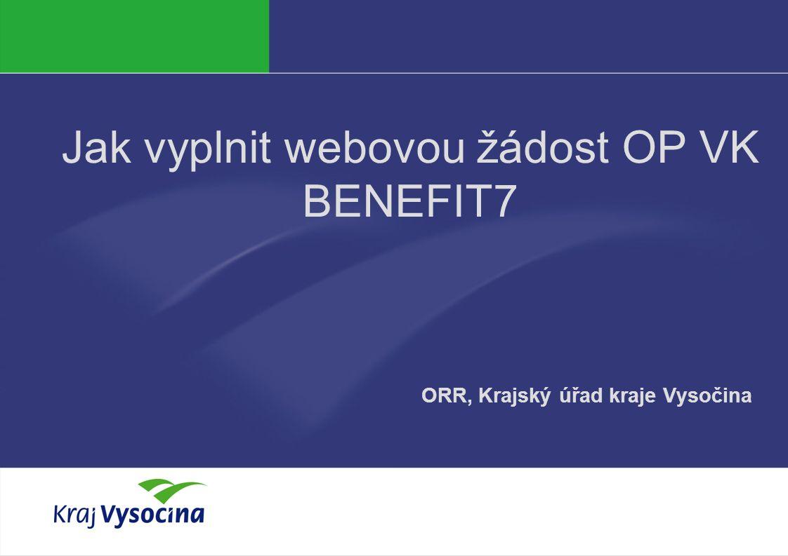 Michala Pechová Jak vyplnit webovou žádost OP VK BENEFIT7 ORR, Krajský úřad kraje Vysočina