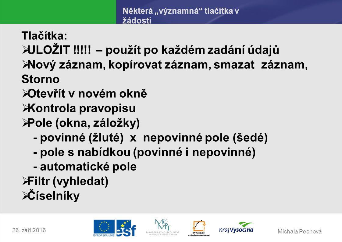 """Michala Pechová 26. září 2016 Některá """"významná tlačítka v žádosti Tlačítka:  ULOŽIT !!!!."""