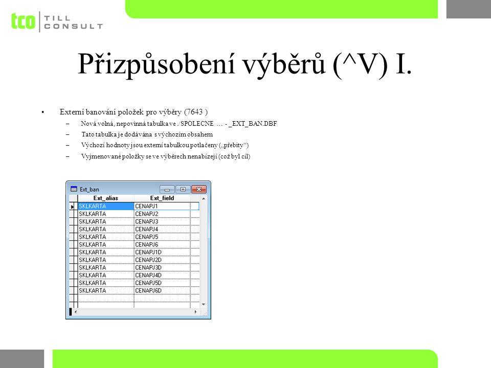Přizpůsobení výběrů (^V) I. Externí banování položek pro výběry (7643 ) –Nová volná, nepovinná tabulka ve./SPOLECNE … - _EXT_BAN.DBF –Tato tabulka je
