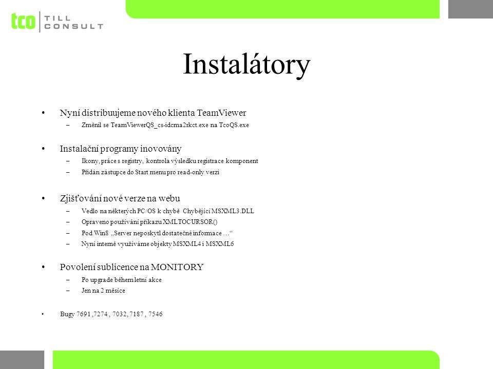 """Instalátory Nyní distribuujeme nového klienta TeamViewer –Změnil se TeamViewerQS_cs-idcma2rkct.exe na TcoQS.exe Instalační programy inovovány –Ikony, práce s registry, kontrola výsledku registrace komponent –Přidán zástupce do Start menu pro read-only verzi Zjišťování nové verze na webu –Vedlo na některých PC/OS k chybě Chybějící MSXML3.DLL –Opraveno používání příkazu XMLTOCURSOR() –Pod Win8 """"Server neposkytl dostatečné informace … –Nyní interně využíváme objekty MSXML4 i MSXML6 Povolení sublicence na MONITORY –Po upgrade během letní akce –Jen na 2 měsíce Bugy 7691,7274, 7032, 7187, 7546"""
