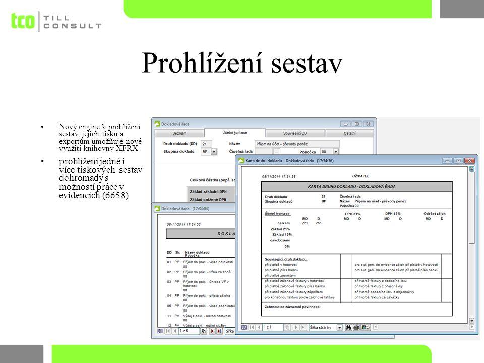Prohlížení sestav Nový engine k prohlížení sestav, jejich tisku a exportům umožňuje nové využití knihovny XFRX prohlížení jedné i více tiskových sestav dohromady s možností práce v evidencích (6658)