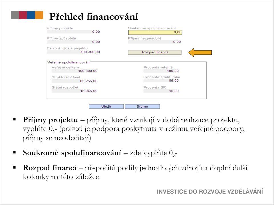 Přehled financování  Příjmy projektu – příjmy, které vznikají v době realizace projektu, vyplňte 0,- (pokud je podpora poskytnuta v režimu veřejné podpory, příjmy se neodečítají)  Soukromé spolufinancování – zde vyplňte 0,-  Rozpad financí – přepočítá podíly jednotlivých zdrojů a doplní další kolonky na této záložce