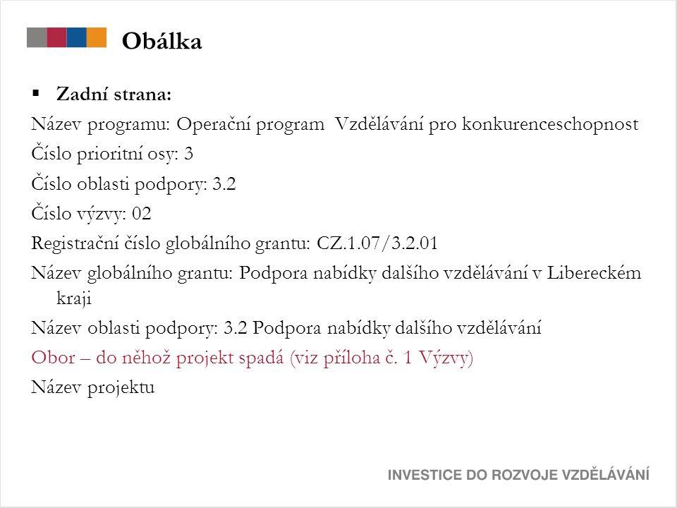 Obálka  Zadní strana: Název programu: Operační program Vzdělávání pro konkurenceschopnost Číslo prioritní osy: 3 Číslo oblasti podpory: 3.2 Číslo výzvy: 02 Registrační číslo globálního grantu: CZ.1.07/3.2.01 Název globálního grantu: Podpora nabídky dalšího vzdělávání v Libereckém kraji Název oblasti podpory: 3.2 Podpora nabídky dalšího vzdělávání Obor – do něhož projekt spadá (viz příloha č.