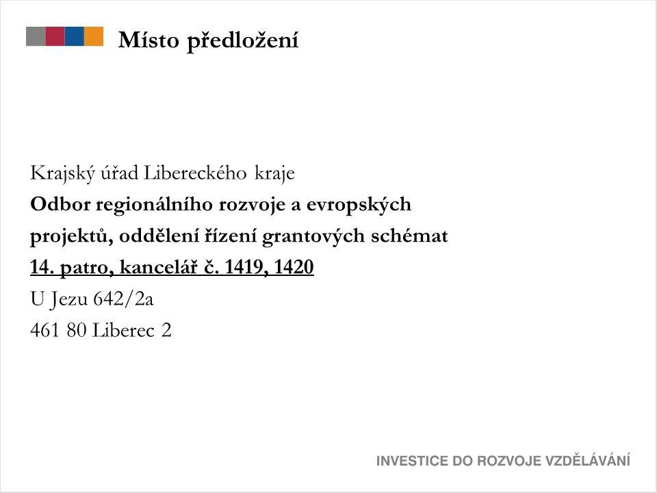 Místo předložení Krajský úřad Libereckého kraje Odbor regionálního rozvoje a evropských projektů, oddělení řízení grantových schémat 14.