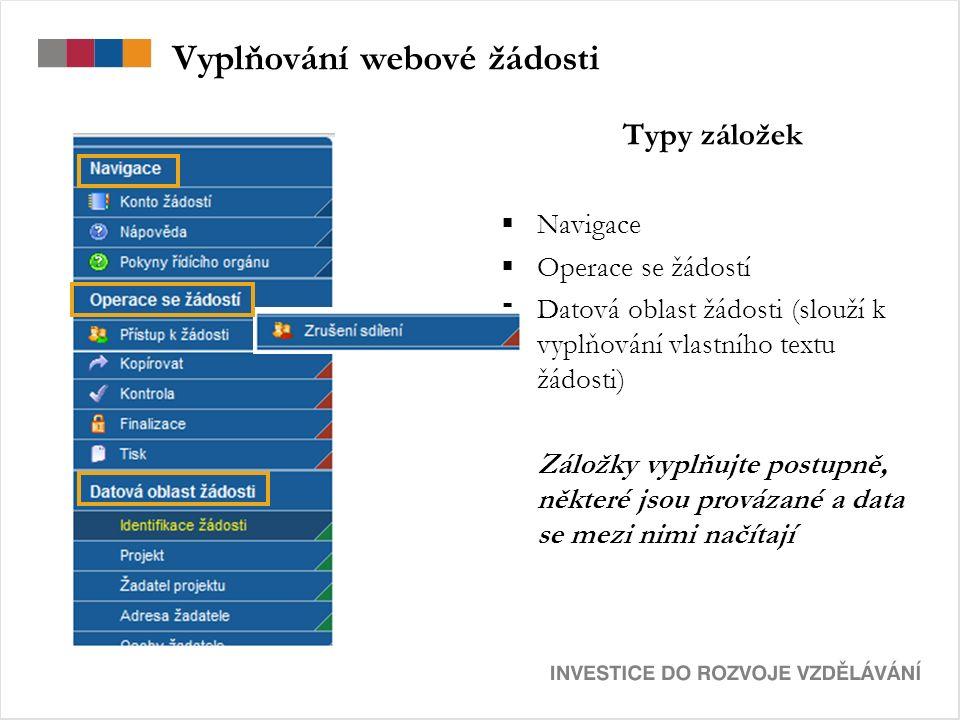 Vyplňování webové žádosti Typy záložek  Navigace  Operace se žádostí  Datová oblast žádosti (slouží k vyplňování vlastního textu žádosti) Záložky vyplňujte postupně, některé jsou provázané a data se mezi nimi načítají
