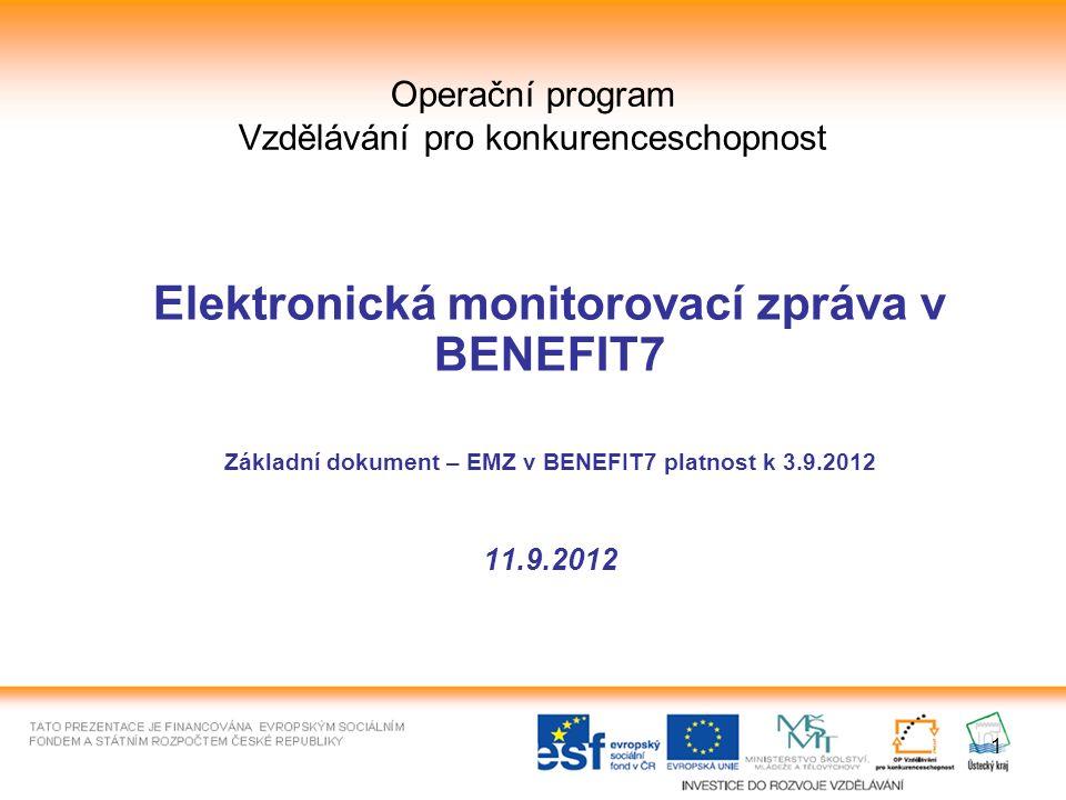 1 Operační program Vzdělávání pro konkurenceschopnost Elektronická monitorovací zpráva v BENEFIT7 Základní dokument – EMZ v BENEFIT7 platnost k 3.9.2012 11.9.2012