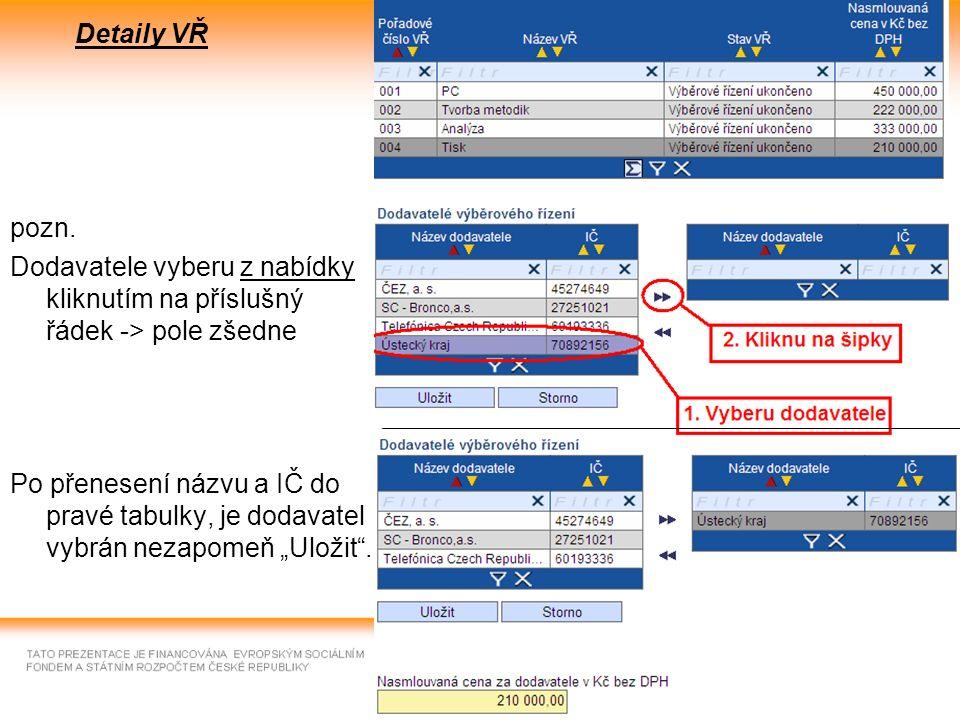 22 Detaily VŘ pozn. Dodavatele vyberu z nabídky kliknutím na příslušný řádek -> pole zšedne Po přenesení názvu a IČ do pravé tabulky, je dodavatel vyb