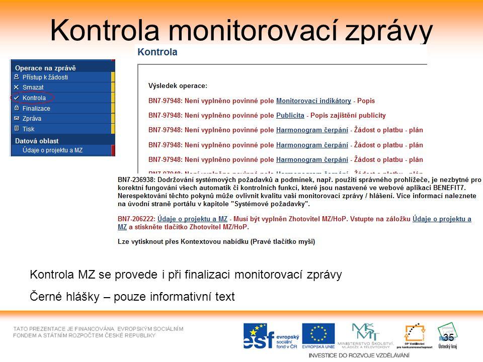 35 Kontrola monitorovací zprávy Kontrola MZ se provede i při finalizaci monitorovací zprávy Černé hlášky – pouze informativní text