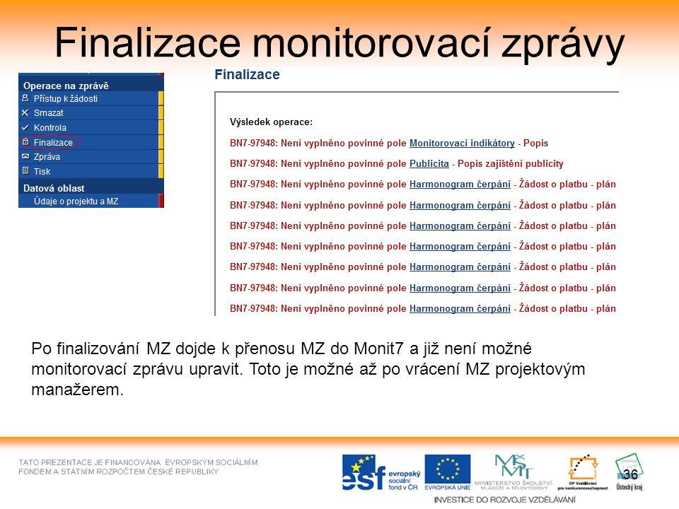 36 Finalizace monitorovací zprávy Po finalizování MZ dojde k přenosu MZ do Monit7 a již není možné monitorovací zprávu upravit.