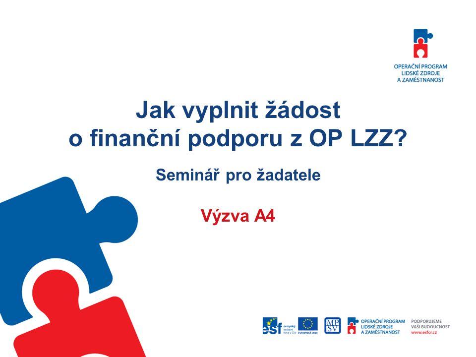 Jak vyplnit žádost o finanční podporu z OP LZZ Seminář pro žadatele Výzva A4