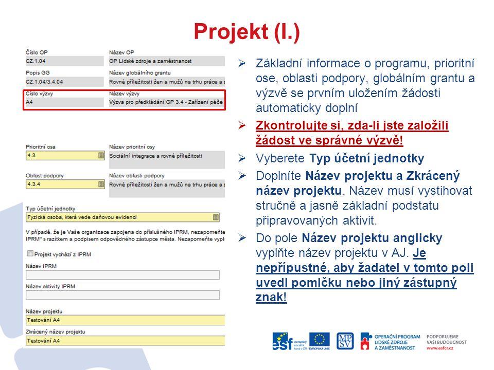 Projekt (I.)  Základní informace o programu, prioritní ose, oblasti podpory, globálním grantu a výzvě se prvním uložením žádosti automaticky doplní  Zkontrolujte si, zda-li jste založili žádost ve správné výzvě.