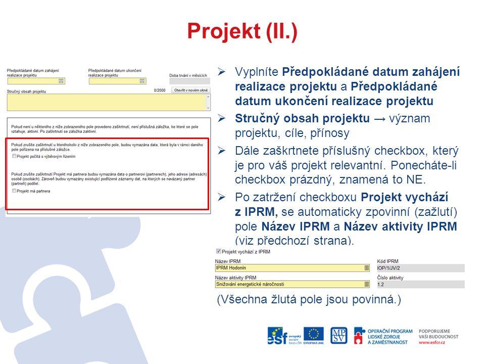 Projekt (II.)  Vyplníte Předpokládané datum zahájení realizace projektu a Předpokládané datum ukončení realizace projektu  Stručný obsah projektu → význam projektu, cíle, přínosy  Dále zaškrtnete příslušný checkbox, který je pro váš projekt relevantní.