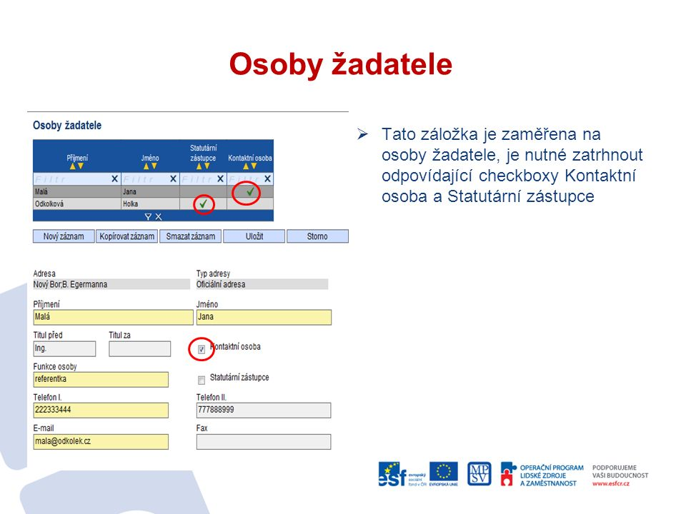Osoby žadatele  Tato záložka je zaměřena na osoby žadatele, je nutné zatrhnout odpovídající checkboxy Kontaktní osoba a Statutární zástupce