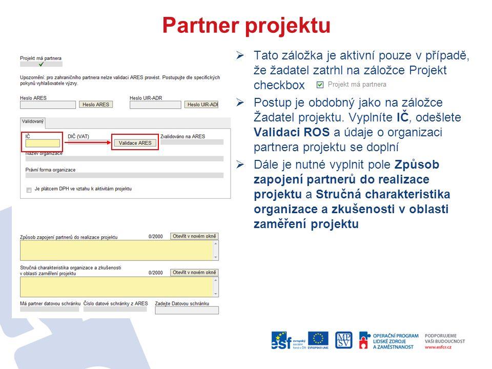 Partner projektu  Tato záložka je aktivní pouze v případě, že žadatel zatrhl na záložce Projekt checkbox  Postup je obdobný jako na záložce Žadatel projektu.
