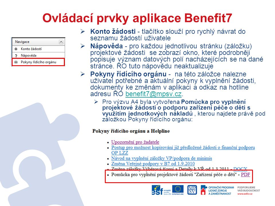 Ovládací prvky aplikace Benefit7  Konto žádosti - tlačítko slouží pro rychlý návrat do seznamu žádostí uživatele  Nápověda - pro každou jednotlivou stránku (záložku) projektové žádosti se zobrazí okno, které podrobněji popisuje význam datových polí nacházejících se na dané stránce.