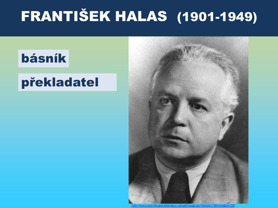 FRANTIŠEK HALAS (1901-1949) překladatel básník http://www.slovnikceskeliteratury.cz/getImage.jsp docid=11&thmb&id=129