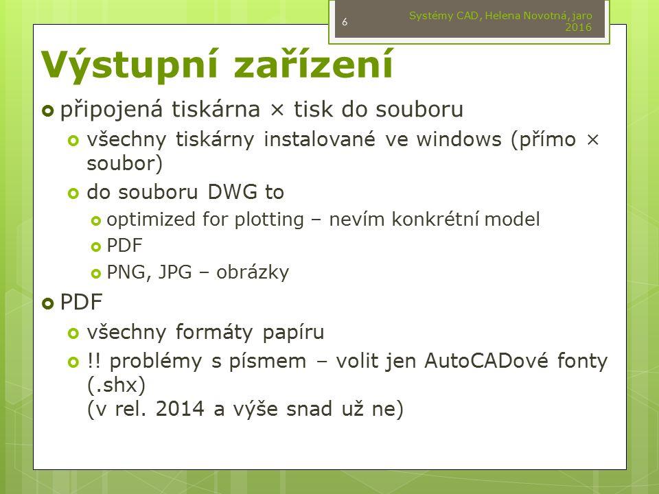Výstupní zařízení  připojená tiskárna × tisk do souboru  všechny tiskárny instalované ve windows (přímo × soubor)  do souboru DWG to  optimized for plotting – nevím konkrétní model  PDF  PNG, JPG – obrázky  PDF  všechny formáty papíru  !.