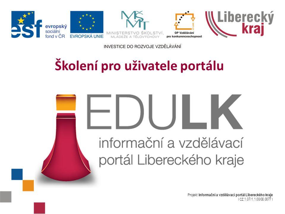 Projekt Informační a vzdělávací portál Libereckého kraje I CZ.1.07/1.1.00/08.0077 I Školení pro uživatele portálu