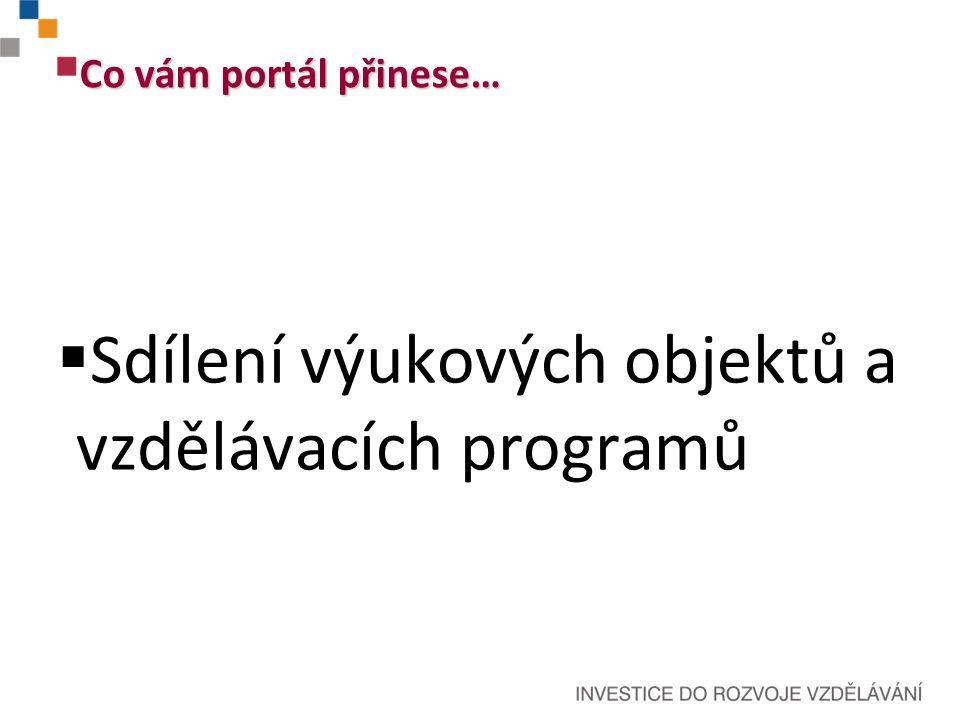 Co vám portál přinese…  Sdílení výukových objektů a vzdělávacích programů
