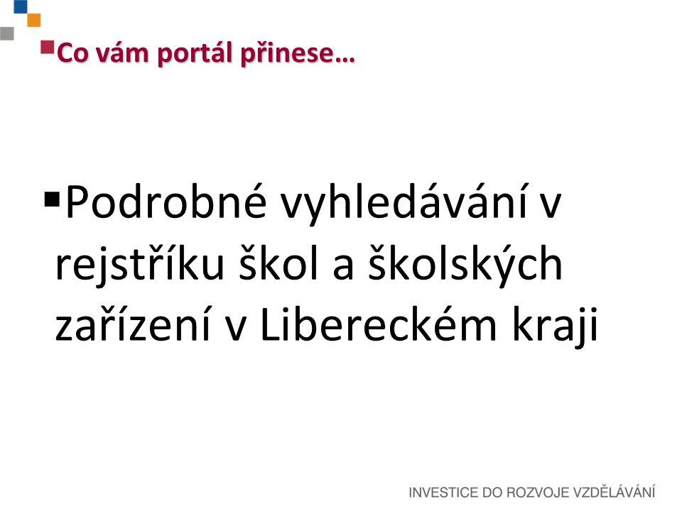 Co vám portál přinese…  Podrobné vyhledávání v rejstříku škol a školských zařízení v Libereckém kraji